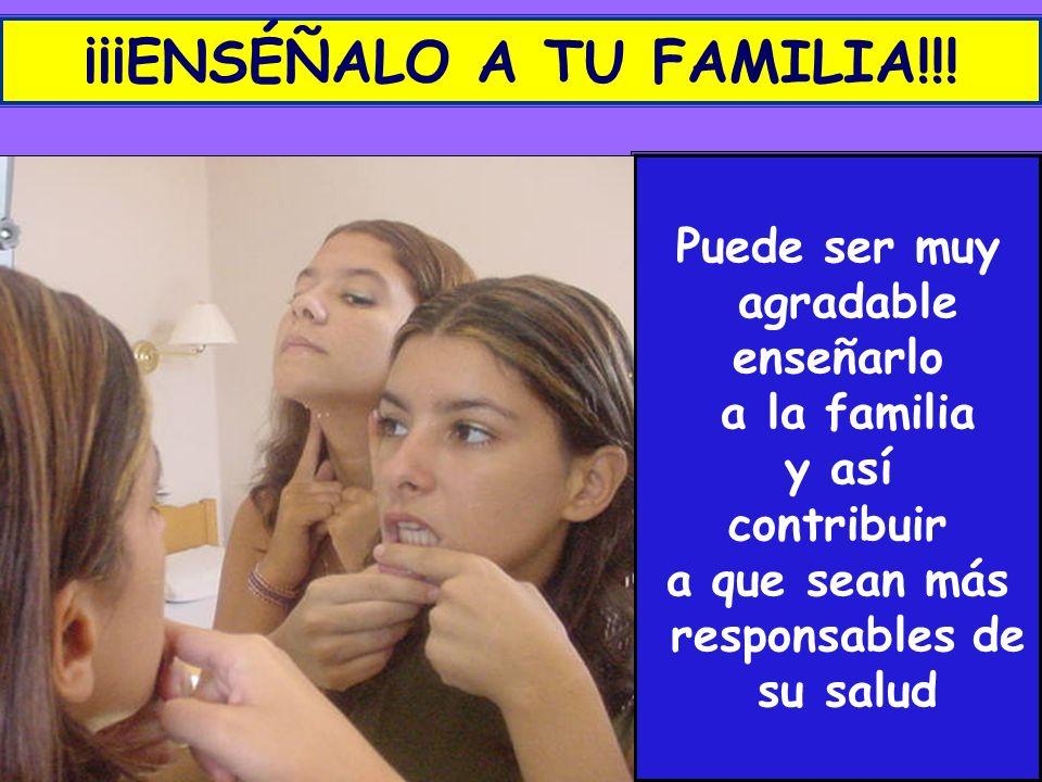 ¡¡¡ENSÉÑALO A TU FAMILIA!!! Puede ser muy agradable enseñarlo a la familia y así contribuir a que sean más responsables de su salud