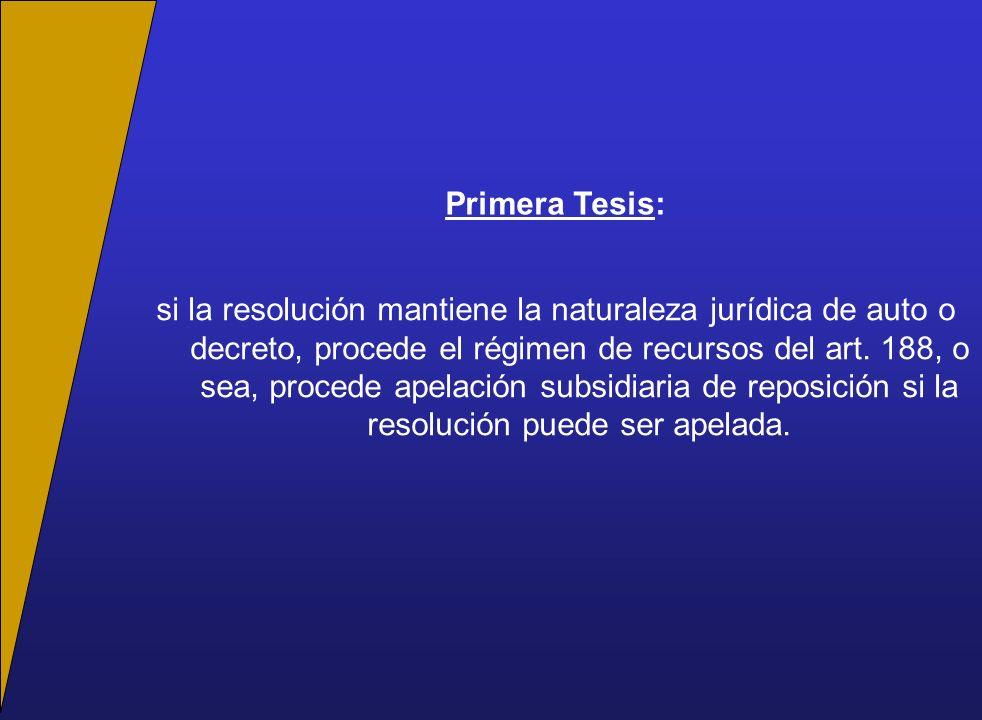 Primera Tesis: si la resolución mantiene la naturaleza jurídica de auto o decreto, procede el régimen de recursos del art.