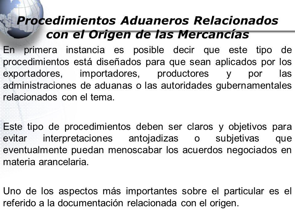 Procedimientos Aduaneros Relacionados con el Origen de las Mercancías En primera instancia es posible decir que este tipo de procedimientos está diseñados para que sean aplicados por los exportadores, importadores, productores y por las administraciones de aduanas o las autoridades gubernamentales relacionados con el tema.