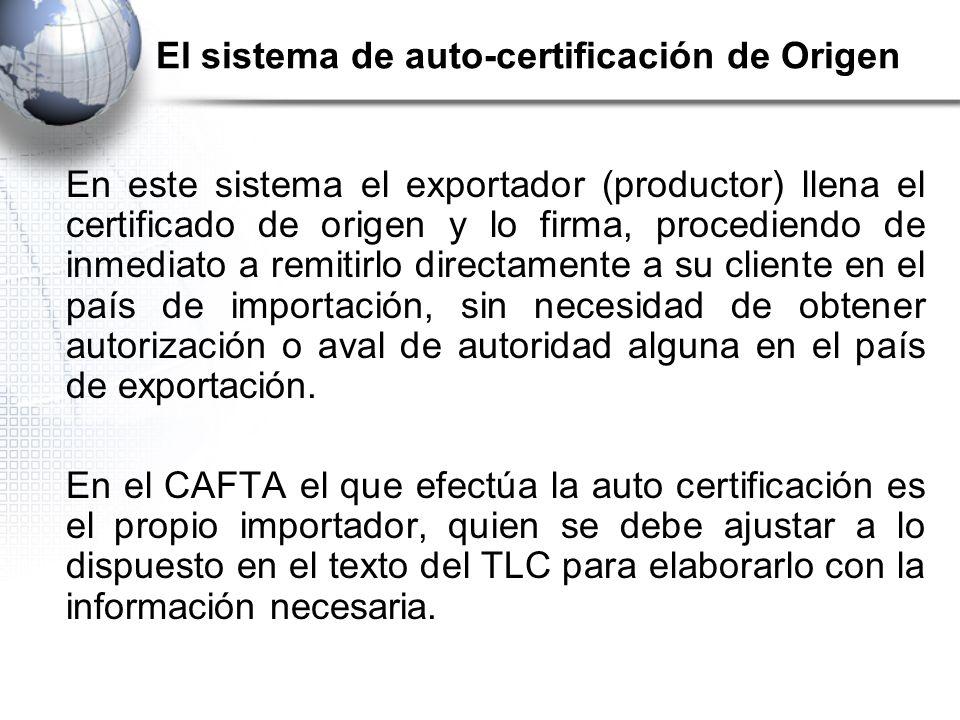 El sistema de auto-certificación de Origen En este sistema el exportador (productor) llena el certificado de origen y lo firma, procediendo de inmediato a remitirlo directamente a su cliente en el país de importación, sin necesidad de obtener autorización o aval de autoridad alguna en el país de exportación.