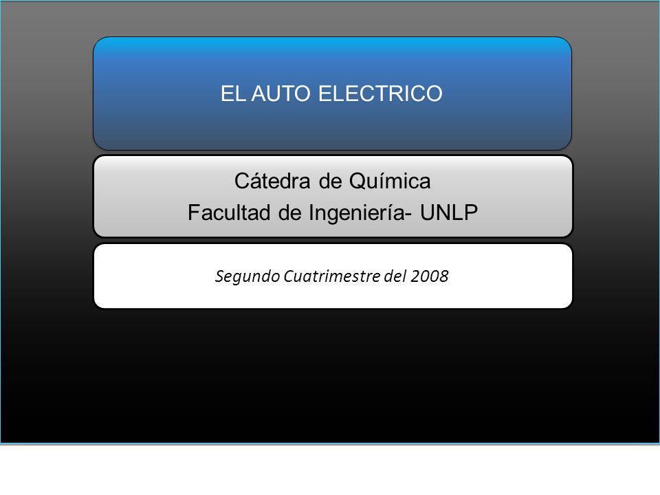 Cátedra de Química Facultad de Ingeniería- UNLP EL AUTO ELECTRICO Segundo Cuatrimestre del 2008