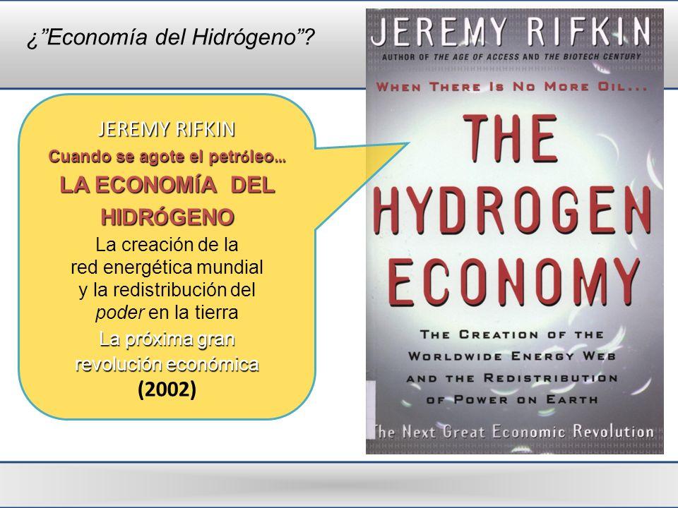 ¿Economía del Hidrógeno? JEREMY RIFKIN Cuando se agote el petr ó leo … LA ECONOM Í A DEL HIDR Ó GENO La creación de la red energética mundial y la red
