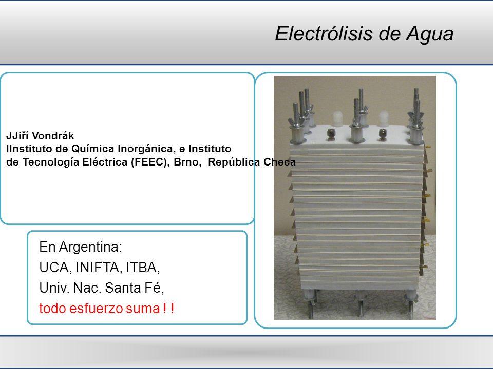 Electrólisis de Agua JJiří Vondrák IInstituto de Química Inorgánica, e Instituto de Tecnología Eléctrica (FEEC), Brno, República Checa En Argentina: U