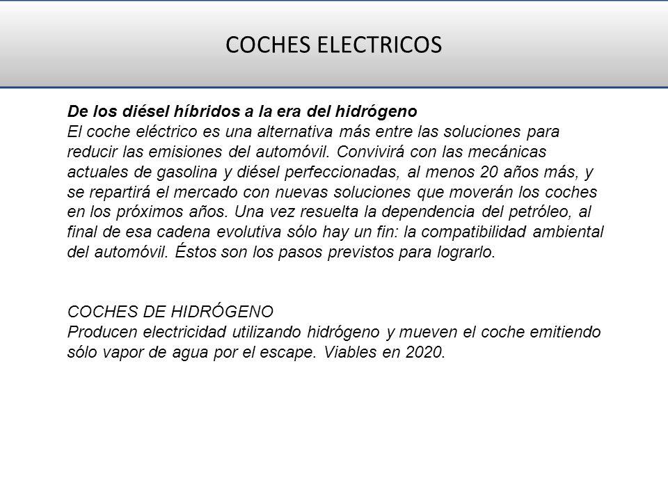 COCHES ELECTRICOS De los diésel híbridos a la era del hidrógeno El coche eléctrico es una alternativa más entre las soluciones para reducir las emisio