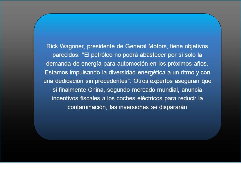 Rick Wagoner, presidente de General Motors, tiene objetivos parecidos: