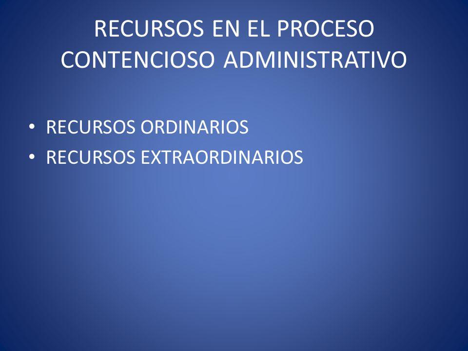 RECURSOS EN EL PROCESO CONTENCIOSO ADMINISTRATIVO RECURSOS ORDINARIOS RECURSOS EXTRAORDINARIOS