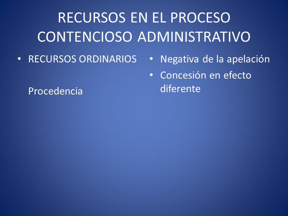 RECURSOS EN EL PROCESO CONTENCIOSO ADMINISTRATIVO RECURSOS ORDINARIOS Procedencia Negativa de la apelación Concesión en efecto diferente