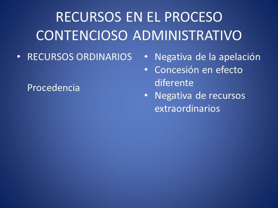 RECURSOS EN EL PROCESO CONTENCIOSO ADMINISTRATIVO RECURSOS ORDINARIOS Procedencia Negativa de la apelación Concesión en efecto diferente Negativa de r
