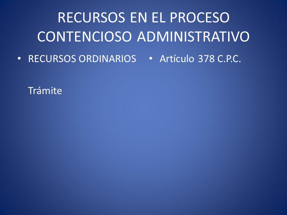 RECURSOS EN EL PROCESO CONTENCIOSO ADMINISTRATIVO RECURSOS ORDINARIOS Trámite Artículo 378 C.P.C.