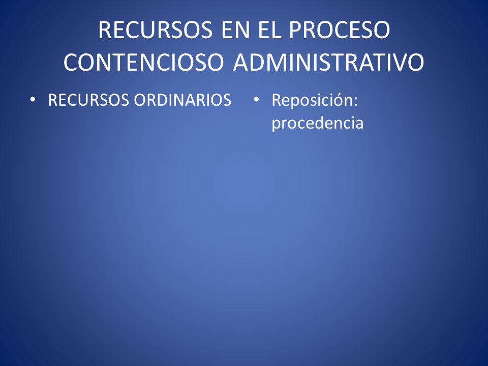 RECURSOS EN EL PROCESO CONTENCIOSO ADMINISTRATIVO RECURSOS ORDINARIOS Reposición: procedencia