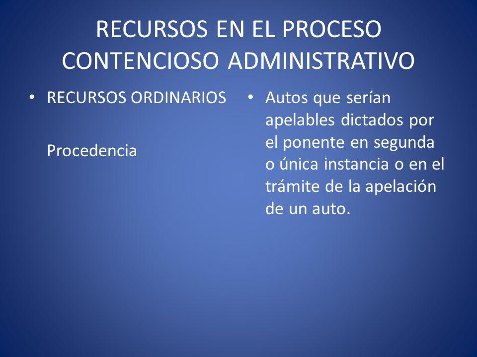 RECURSOS EN EL PROCESO CONTENCIOSO ADMINISTRATIVO RECURSOS ORDINARIOS Procedencia Autos que serían apelables dictados por el ponente en segunda o únic