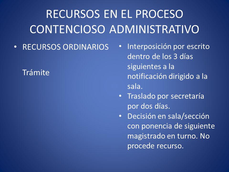 RECURSOS EN EL PROCESO CONTENCIOSO ADMINISTRATIVO RECURSOS ORDINARIOS Trámite Interposición por escrito dentro de los 3 días siguientes a la notificac