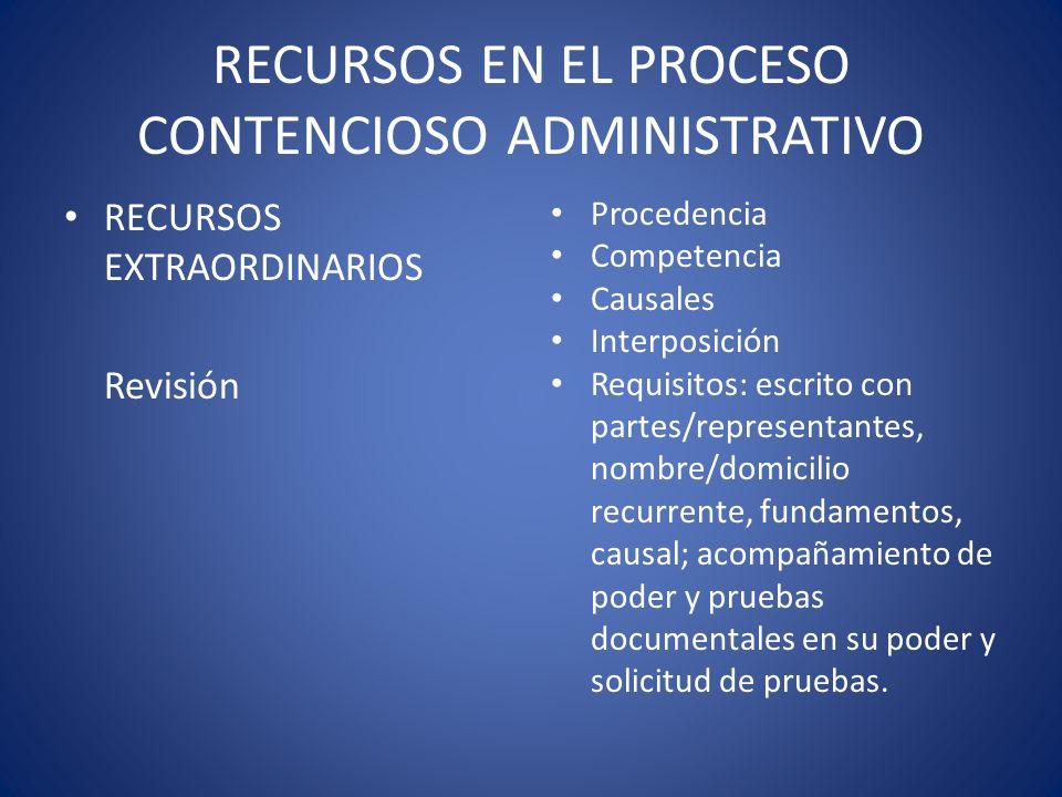 RECURSOS EN EL PROCESO CONTENCIOSO ADMINISTRATIVO RECURSOS EXTRAORDINARIOS Revisión Procedencia Competencia Causales Interposición Requisitos: escrito