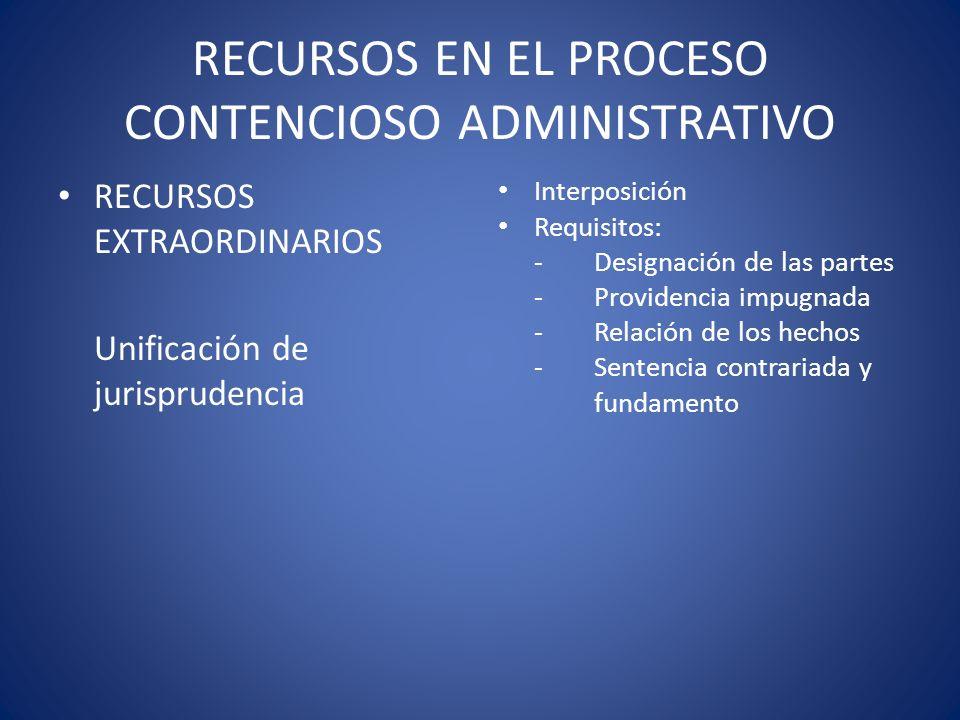 RECURSOS EN EL PROCESO CONTENCIOSO ADMINISTRATIVO RECURSOS EXTRAORDINARIOS Unificación de jurisprudencia Interposición Requisitos: -Designación de las