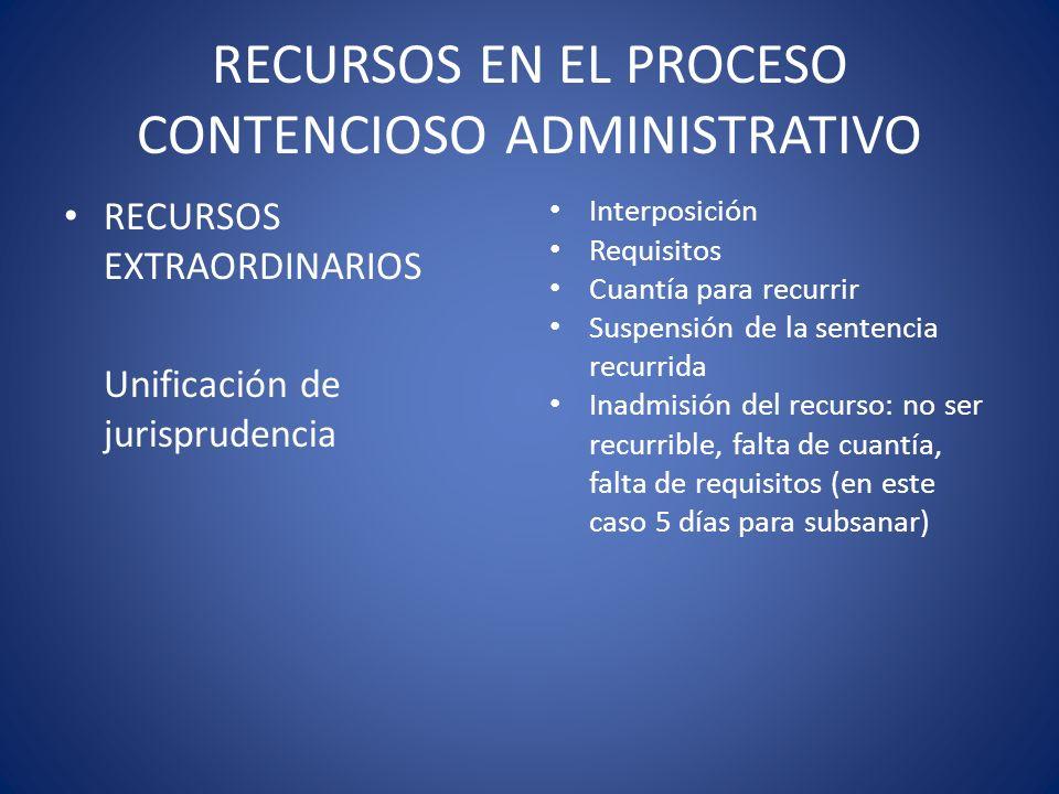 RECURSOS EN EL PROCESO CONTENCIOSO ADMINISTRATIVO RECURSOS EXTRAORDINARIOS Unificación de jurisprudencia Interposición Requisitos Cuantía para recurri
