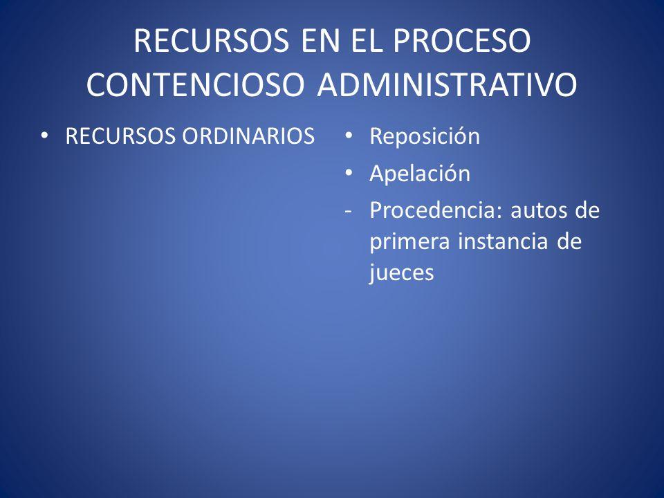 RECURSOS EN EL PROCESO CONTENCIOSO ADMINISTRATIVO RECURSOS ORDINARIOS Reposición Apelación -Procedencia: autos de primera instancia de jueces