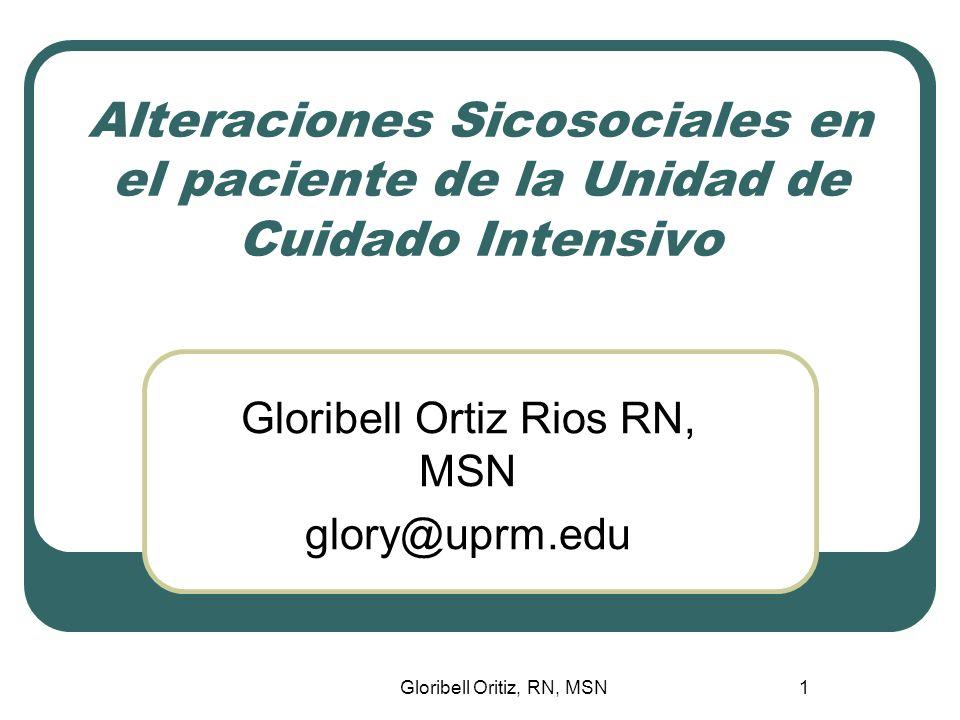 Gloribell Oritiz, RN, MSN1 Alteraciones Sicosociales en el paciente de la Unidad de Cuidado Intensivo Gloribell Ortiz Rios RN, MSN glory@uprm.edu