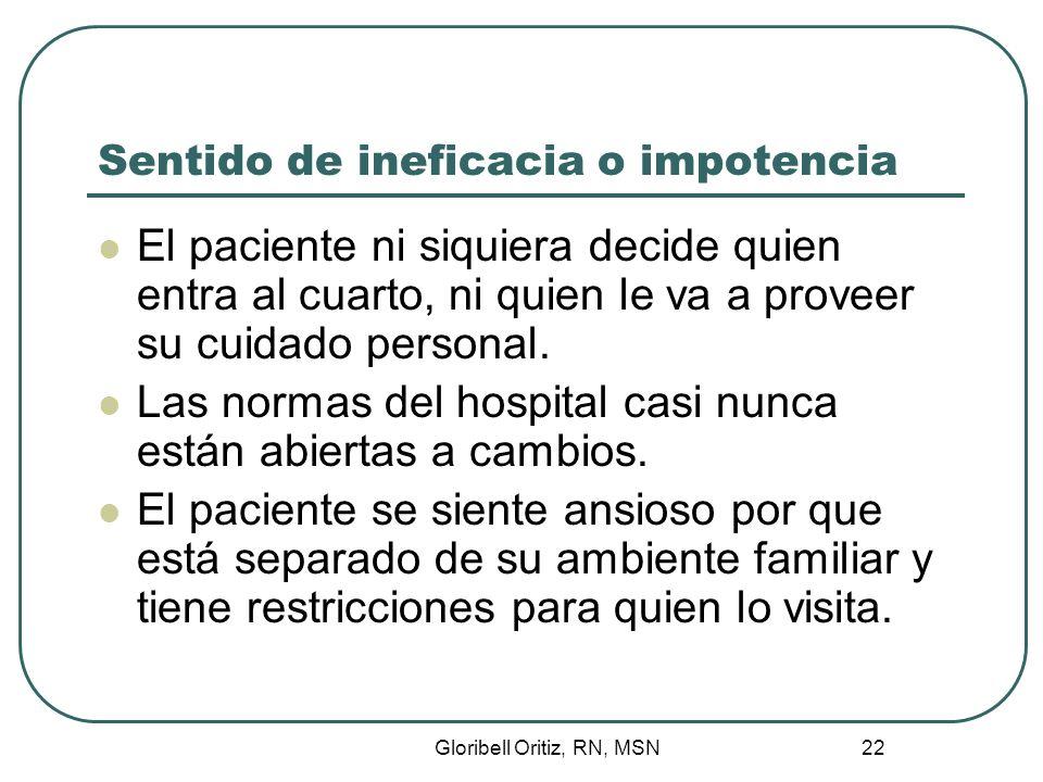Gloribell Oritiz, RN, MSN 22 Sentido de ineficacia o impotencia El paciente ni siquiera decide quien entra al cuarto, ni quien le va a proveer su cuidado personal.