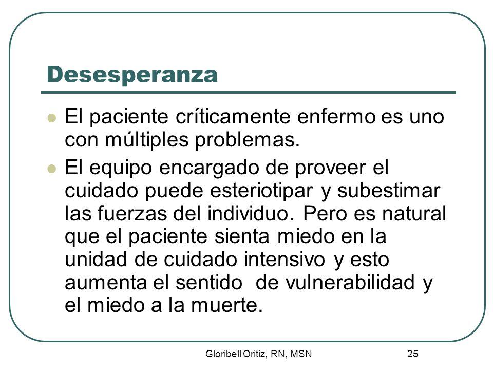 Gloribell Oritiz, RN, MSN 25 Desesperanza El paciente críticamente enfermo es uno con múltiples problemas.