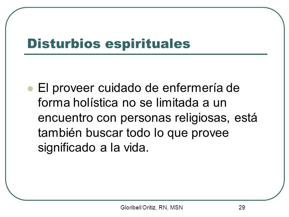 Gloribell Oritiz, RN, MSN 29 Disturbios espirituales El proveer cuidado de enfermería de forma holística no se limitada a un encuentro con personas religiosas, está también buscar todo lo que provee significado a la vida.