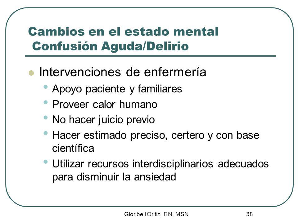 Gloribell Oritiz, RN, MSN 39 Cambios en el estado mental Confusión Aguda/Delirio Intervenciones de enfermería Demostrar competencia profesional, interés y optimismo realista en todo momento Conocer proceso fisiopatológico y sicosocial del paciente.