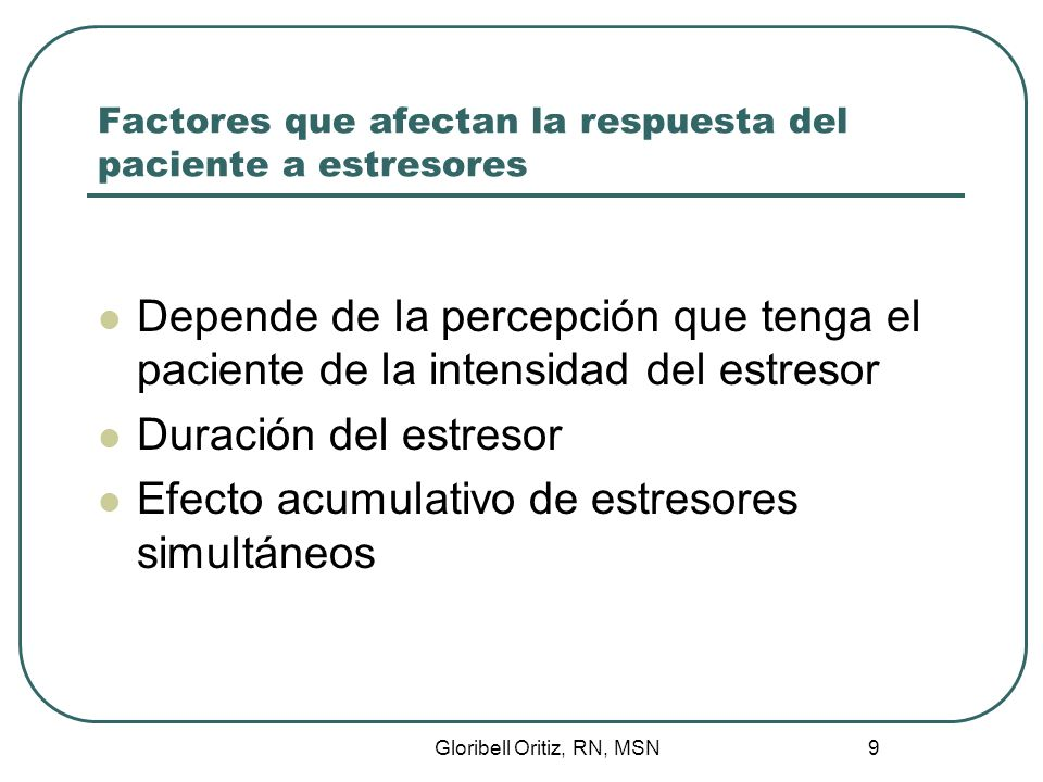 Gloribell Oritiz, RN, MSN 10 Factores que afectan la respuesta del paciente a estresores Secuencia del estresor Experiencias previas del individuo a ese estresor y la efectividad de lidiar con él Cantidad de apoyo social