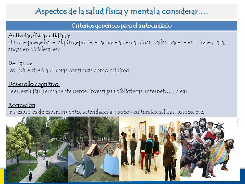 Criterios genéricos para el autocuidado Actividad física cotidiana: Si no se puede hacer algún deporte, es aconsejable: caminar, bailar, hacer ejercic