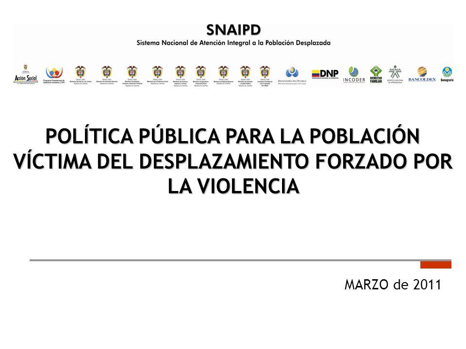POLÍTICA PÚBLICA PARA LA POBLACIÓN VÍCTIMA DEL DESPLAZAMIENTO FORZADO POR LA VIOLENCIA MARZO de 2011