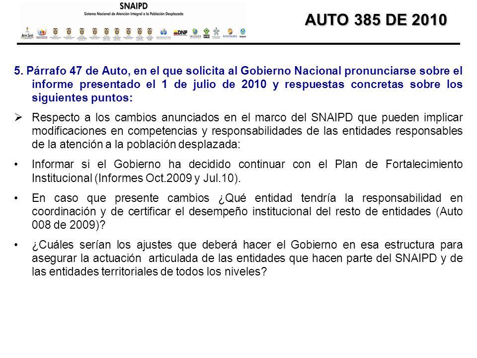 AUTO 385 DE 2010 AUTO 385 DE 2010 5. Párrafo 47 de Auto, en el que solicita al Gobierno Nacional pronunciarse sobre el informe presentado el 1 de juli