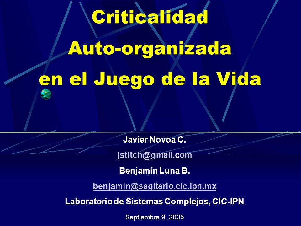 Criticalidad Auto-organizada en el Juego de la Vida Javier Novoa C. jstitch@gmail.com Benjamín Luna B. benjamin@sagitario.cic.ipn.mx Laboratorio de Si