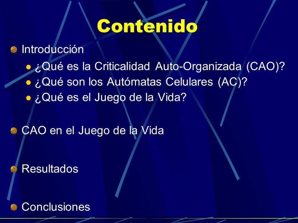 Contenido Introducción ¿Qué es la Criticalidad Auto-Organizada (CAO)? ¿Qué son los Autómatas Celulares (AC)? ¿Qué es el Juego de la Vida? CAO en el Ju