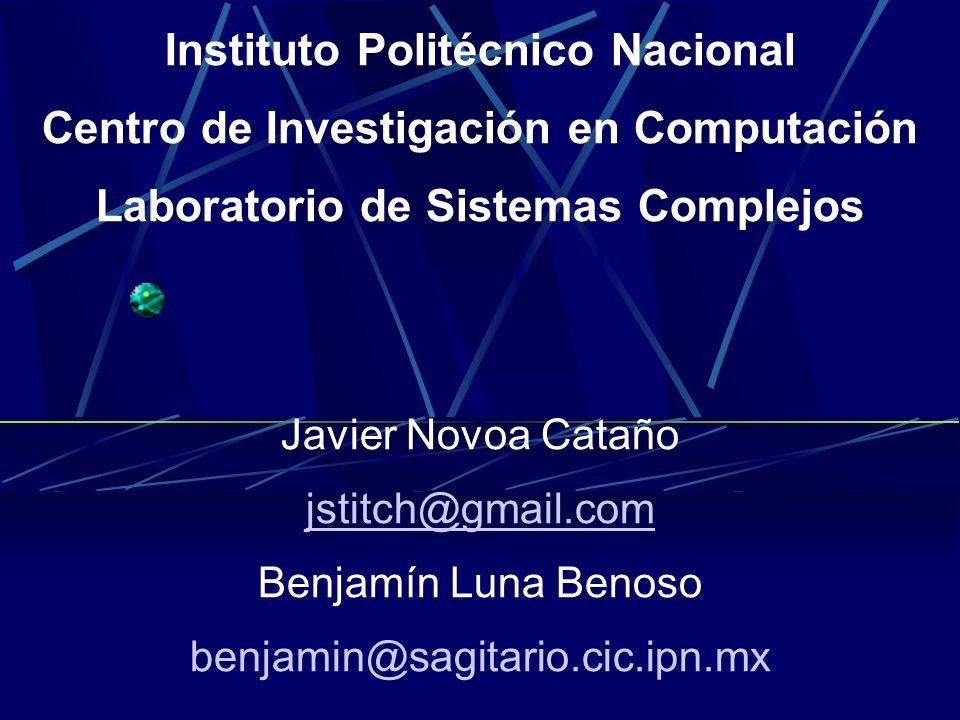 Instituto Politécnico Nacional Centro de Investigación en Computación Laboratorio de Sistemas Complejos Javier Novoa Cataño jstitch@gmail.com Benjamín