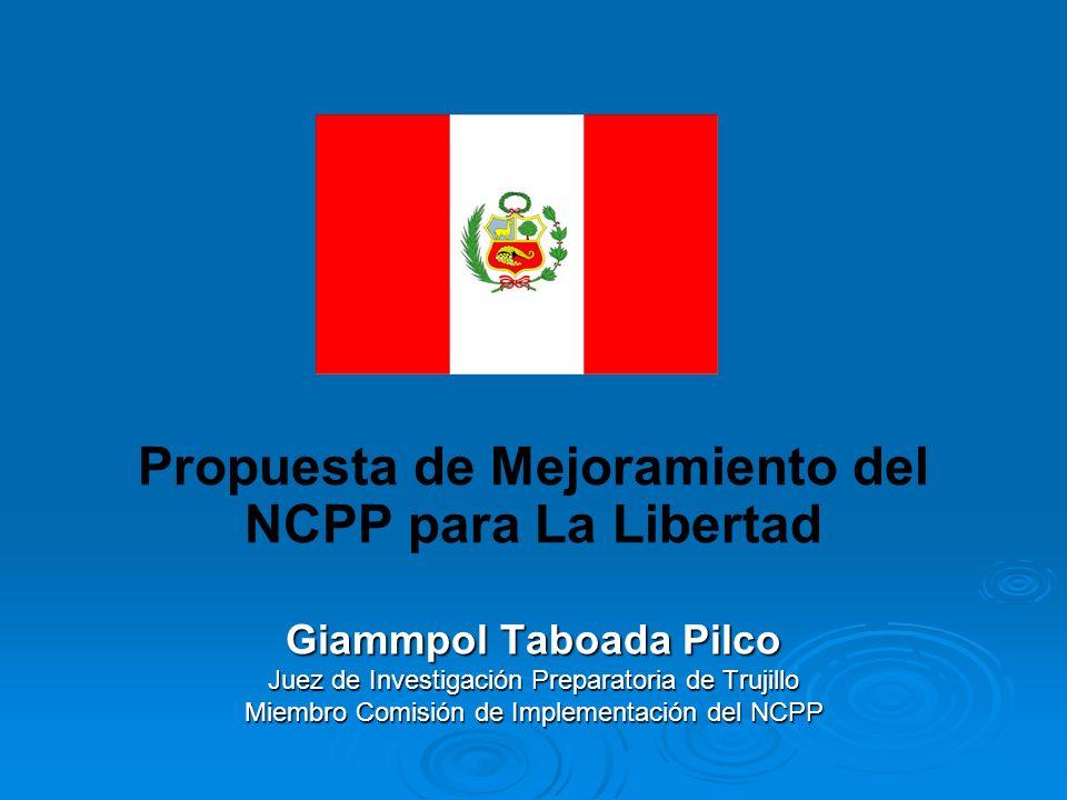 Propuesta de Mejoramiento del NCPP para La Libertad Giammpol Taboada Pilco Juez de Investigación Preparatoria de Trujillo Miembro Comisión de Implemen