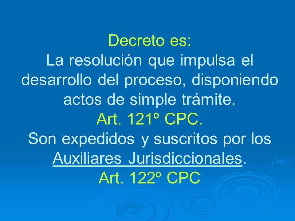 Decreto es: La resolución que impulsa el desarrollo del proceso, disponiendo actos de simple trámite. Art. 121º CPC. Son expedidos y suscritos por los