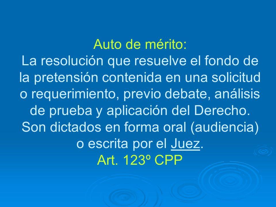 Auto de mérito: La resolución que resuelve el fondo de la pretensión contenida en una solicitud o requerimiento, previo debate, análisis de prueba y a