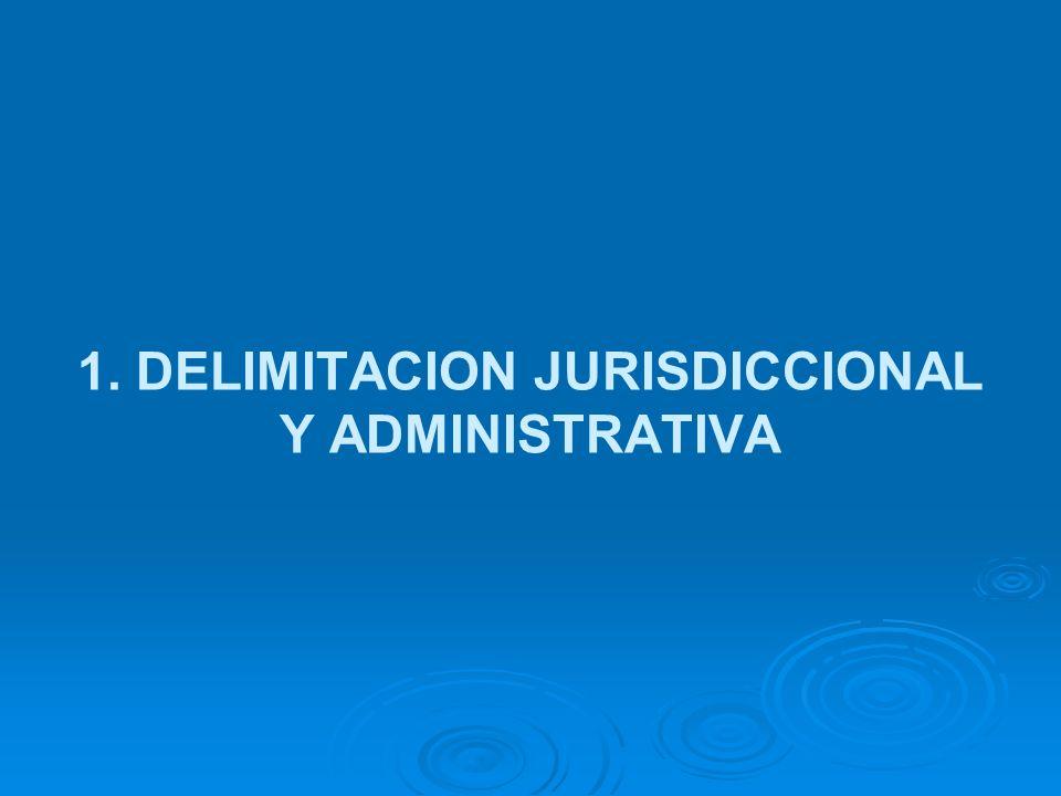 1. DELIMITACION JURISDICCIONAL Y ADMINISTRATIVA