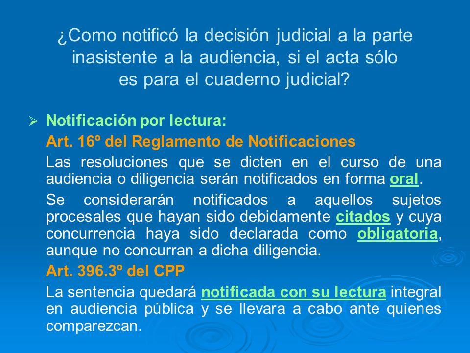 ¿Como notificó la decisión judicial a la parte inasistente a la audiencia, si el acta sólo es para el cuaderno judicial? Notificación por lectura: Art