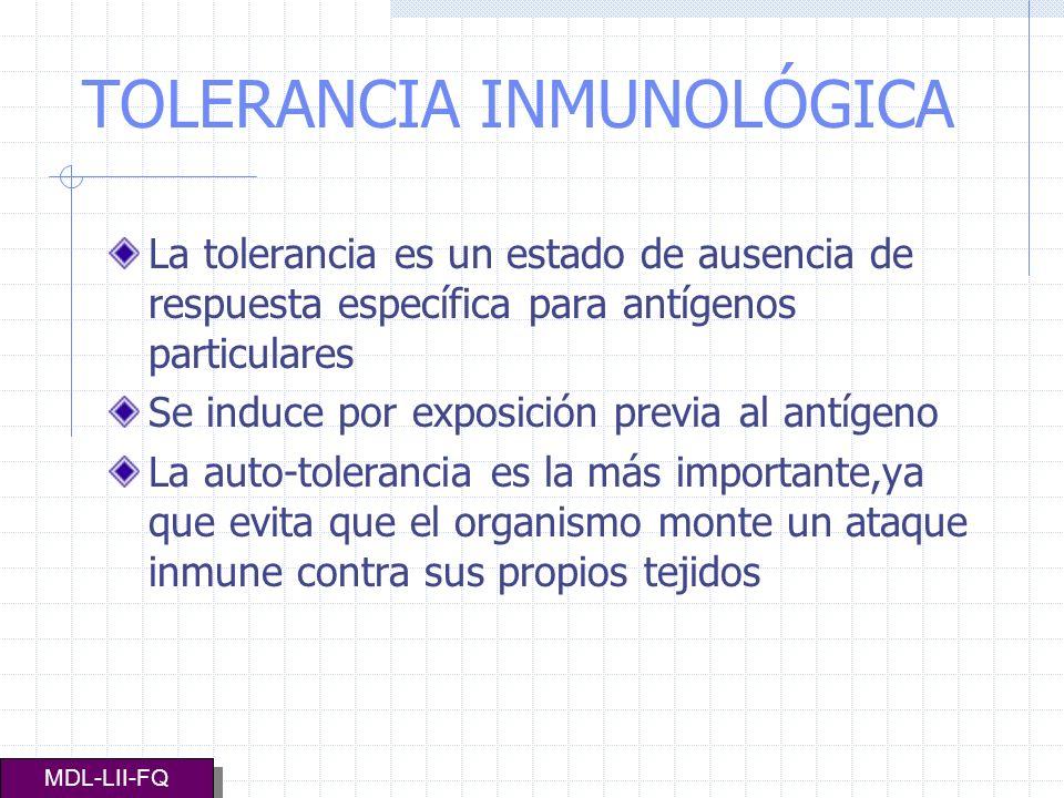 TOLERANCIA INMUNOLÓGICA La tolerancia es un estado de ausencia de respuesta específica para antígenos particulares Se induce por exposición previa al