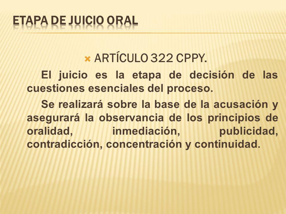 ARTÍCULO 322 CPPY. El juicio es la etapa de decisión de las cuestiones esenciales del proceso. Se realizará sobre la base de la acusación y asegurará