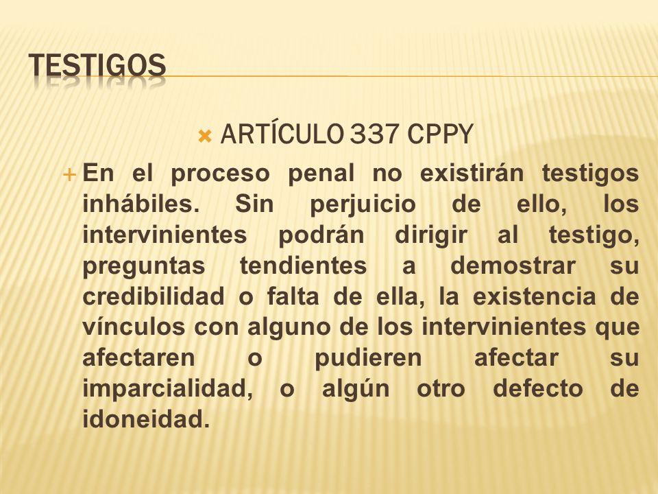 ARTÍCULO 337 CPPY En el proceso penal no existirán testigos inhábiles. Sin perjuicio de ello, los intervinientes podrán dirigir al testigo, preguntas