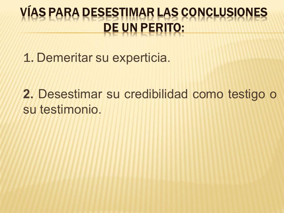 1. Demeritar su experticia. 2. Desestimar su credibilidad como testigo o su testimonio.