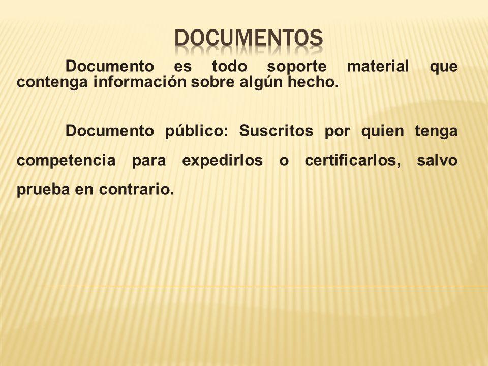 Documento es todo soporte material que contenga información sobre algún hecho. Documento público: Suscritos por quien tenga competencia para expedirlo