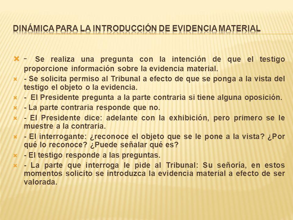 - Se realiza una pregunta con la intención de que el testigo proporcione información sobre la evidencia material. - Se solicita permiso al Tribunal a