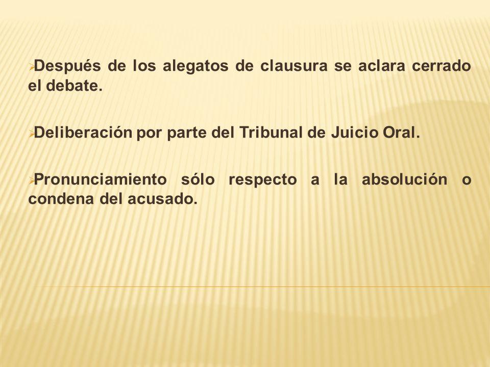 Después de los alegatos de clausura se aclara cerrado el debate. Deliberación por parte del Tribunal de Juicio Oral. Pronunciamiento sólo respecto a l