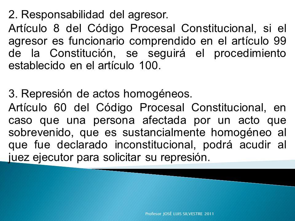 2. Responsabilidad del agresor. Artículo 8 del Código Procesal Constitucional, si el agresor es funcionario comprendido en el artículo 99 de la Consti