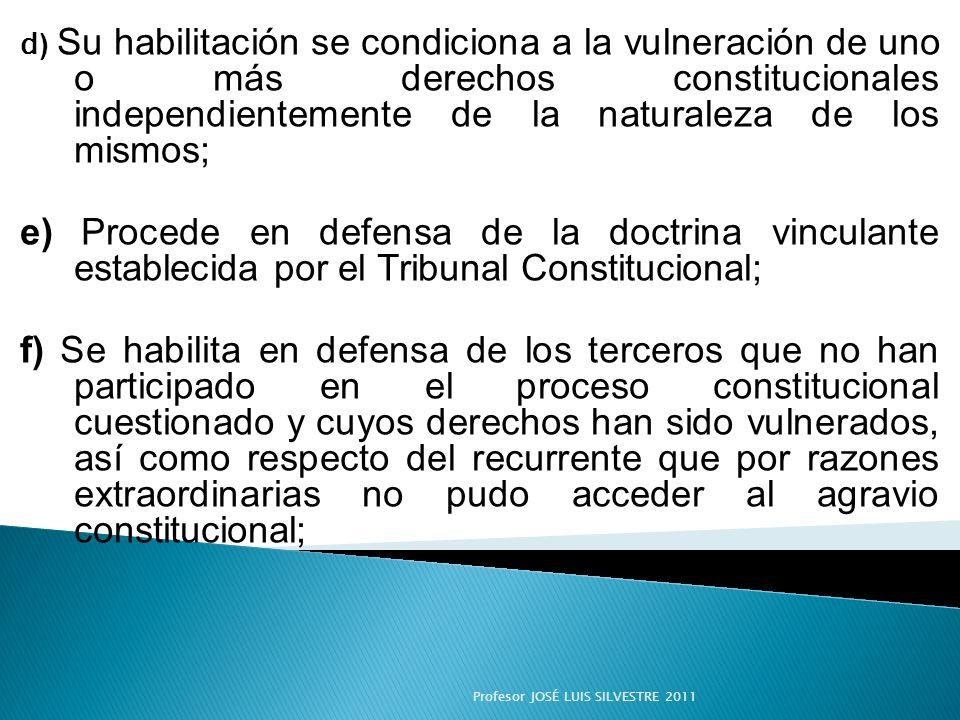 d ) Su habilitación se condiciona a la vulneración de uno o más derechos constitucionales independientemente de la naturaleza de los mismos; e) Proced