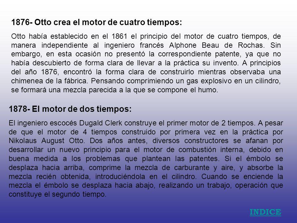 1876- Otto crea el motor de cuatro tiempos: Otto había establecido en el 1861 el principio del motor de cuatro tiempos, de manera independiente al ing