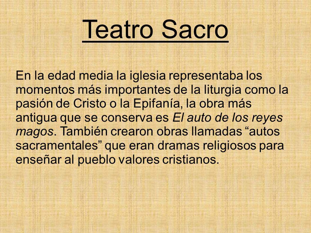Teatro Sacro En la edad media la iglesia representaba los momentos más importantes de la liturgia como la pasión de Cristo o la Epifanía, la obra más