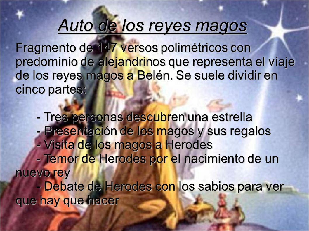 Auto de los reyes magos Fragmento de 147 versos polimétricos con predominio de alejandrinos que representa el viaje de los reyes magos a Belén. Se sue