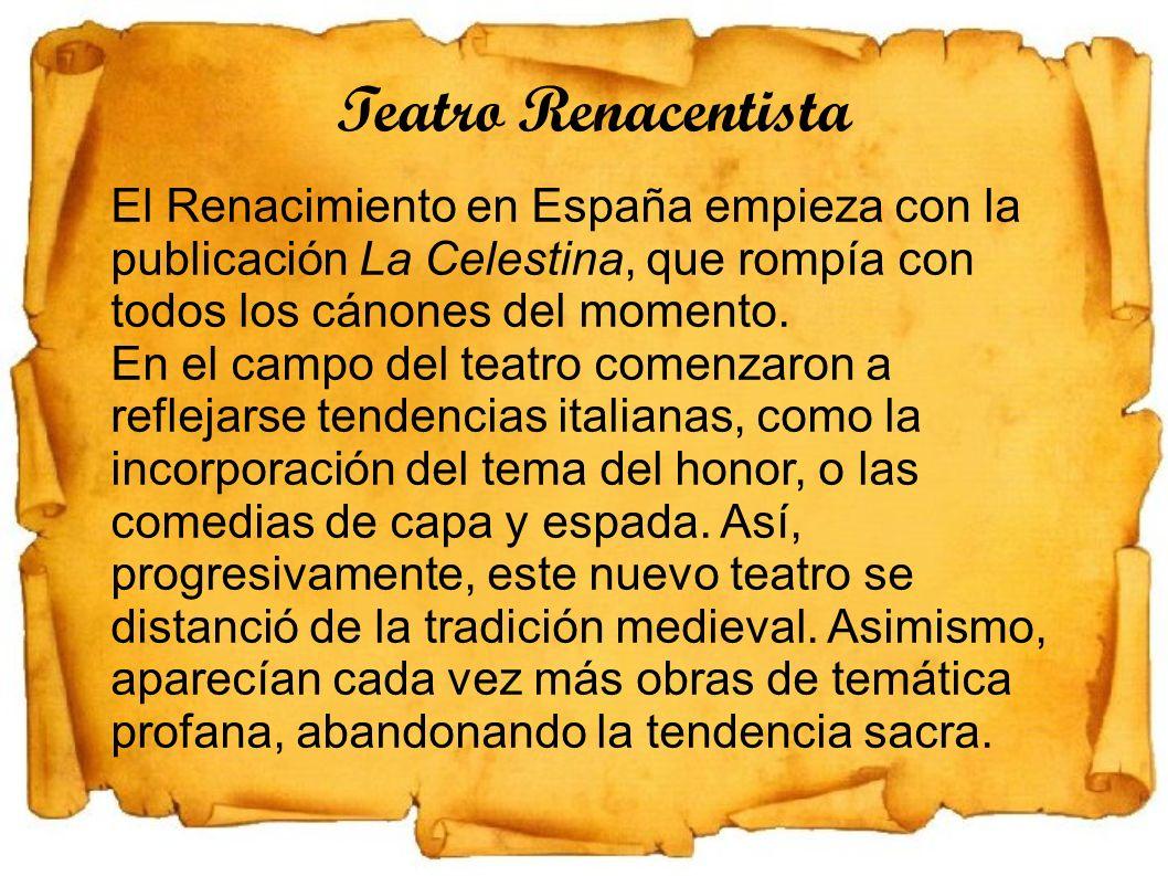 Teatro Renacentista El Renacimiento en España empieza con la publicación La Celestina, que rompía con todos los cánones del momento. En el campo del t